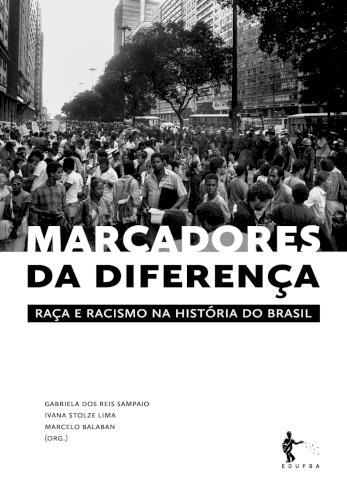 Marcadores da diferença: raça e racismo na história do Brasil, livro de Gabriela dos Reis Sampaio, Ivana Stolze Lima, Marcelo Balaban (orgs.)
