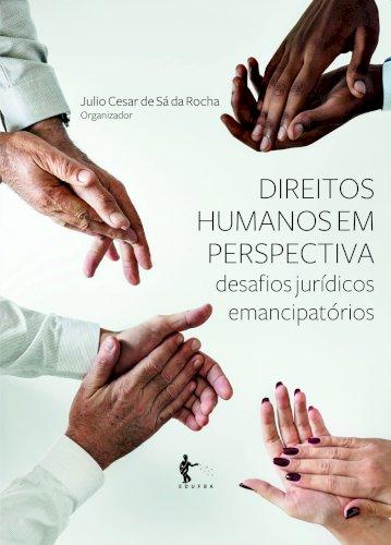 Direitos humanos em perspectiva: desafios jurídicos emancipatórios, livro de Julio Cesar de Sá da Rocha (org.)