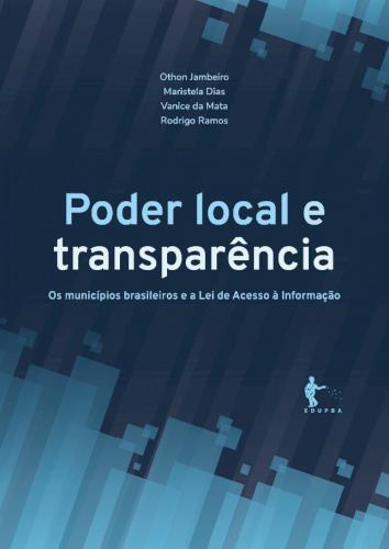 Poder local e transparência: os municípios brasileiros e a Lei de Acesso à Informação, livro de Othon Jambeiro, Maristela Dias, Vanice da Mata, Rodrigo Ramos