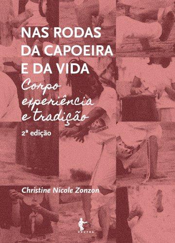 Nas rodas da capoeira e da vida: corpo, experiência e tradição (2ª ed.), livro de Christine Nicole Zonzon