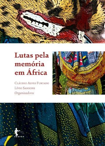 Lutas pela memória em África, livro de Cláudio Alves Furtado, Lívio Sansone (orgs.)