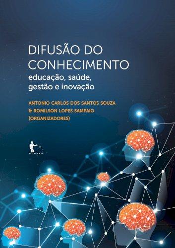 Difusão do conhecimento: educação, saúde, gestão e inovação, livro de Antonio Carlos dos Santos Souza e Romilson Lopes Sampaio (orgs.)