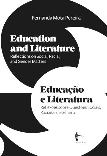 Education and Literature : reflections on social, racial, and gender matters = Educação e Literatura: reflexões sobre questões sociais, raciais e de gênero, livro de Fernanda Mota Pereira