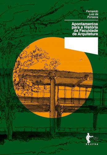 Apontamentos para a História da Faculdade de Arquitetura (Coleção 60 anos FAUFBA), livro de Fernando Luiz da Fonseca