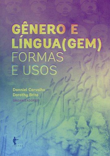 Gênero e Língua(gem): formas e usos, livro de Danniel Carvalho, Dorothy Brito (orgs.)