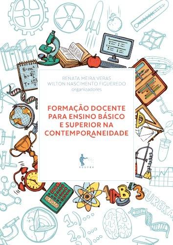Formação docente para ensino básico e superior na contemporaneidade, livro de Renata Meira Veras, Wilton Nascimento Figueiredo (orgs.)