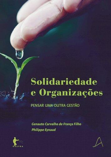 Solidariedade e organizações: pensar uma outra organização, livro de Genauto Carvalho de França Filho, Philippe Eynaud