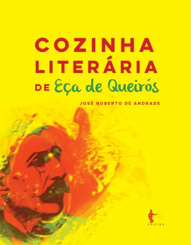Cozinha literária de Eça de Queirós, livro de José Roberto de Andrade