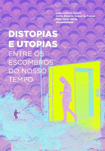 Distopias e utopias: entre os escombros do nosso tempo, livro de Celso Antonio Favero, Carlos Eduardo Soares de Freitas, Paulo Rosa Torres (org.)
