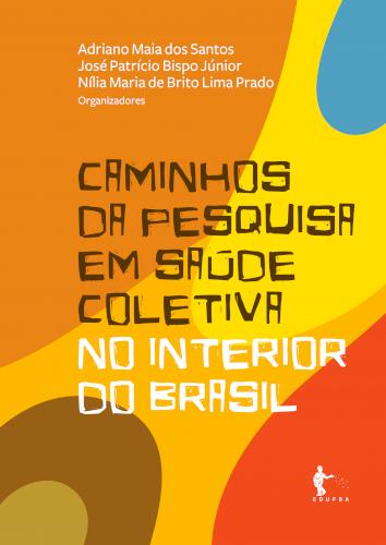 Caminhos da pesquisa em saúde coletiva no interior do Brasil, livro de Adriano Maia dos Santos, José Patrício Bispo Júnior, Nília Maria de Brito Lima Prado (orgs.)