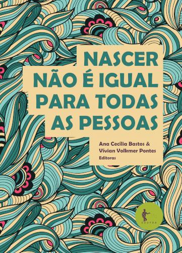 Nascer não é igual para todas as pessoas, livro de Ana Cecília de Sousa Bastos, Vívian Volkmer Pontes (editoras)