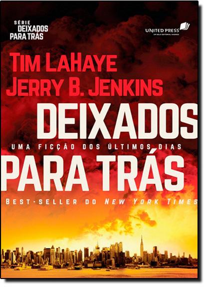 Deixados Para Trás: Uma Ficção dos Últimos Dias - Vol.1, livro de Tim Lahaye