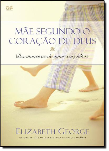Mãe Segundo o Coração de Deus, Uma, livro de Elizabeth George