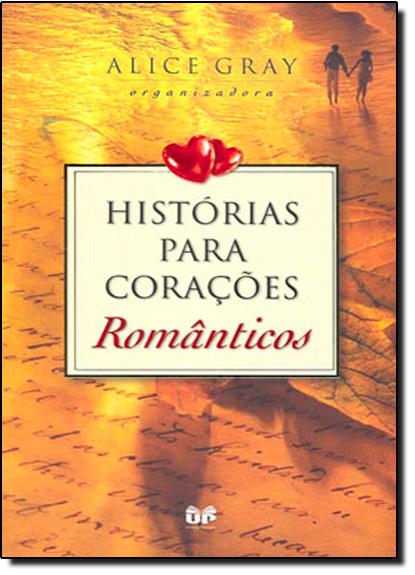 HISTORIAS PARA CORACOES ROMANTICOS, livro de Clifford F. Gray