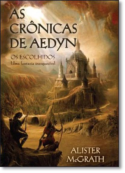 Escolhidos, Os - Vol.1 - Trilogia As Crônicas de Aedyn, livro de Alister E. McGrath
