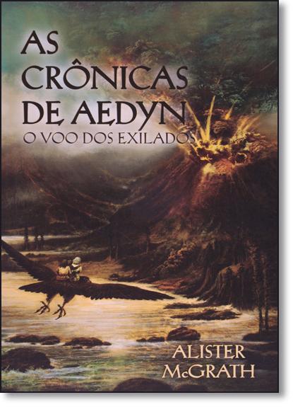 Voo dos Exilados, O - Vol.2 - Trilogia As Crônicas de Aedyn, livro de Alister E. McGrath