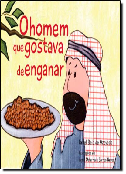 Homem Que Gostava de Enganar, O - Série Era Uma Vez na Bíblia, livro de Israel Belo de Azevedo