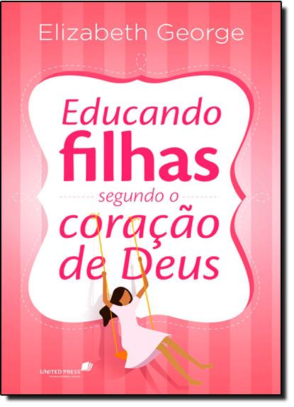 Educando Filhas Segundo o Coração de Deus, livro de Elizabeth George