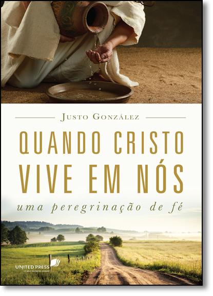 Quando Cristo Vive em Nós: Uma Peregrinação de Fé, livro de Justo González