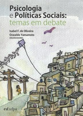 Psicologia E Politicas Sociais - Temas Em Debate, livro de Isabel F. de Oliveira, Oswaldo Yamamoto (Orgs.)