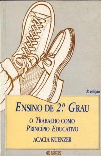 Ensino de 2º Grau. O Trabalho Como Princípio Educativo, livro de Acacia Kuenzer