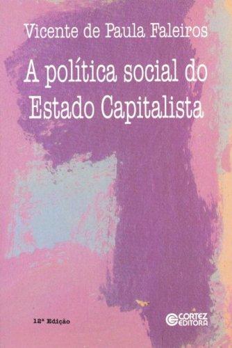 Política social do estado capitalista, A - as funções da previdência e assistência social, livro de Vicente de Paula Faleiros