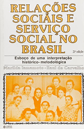RELACOES SOCIAIS E SERVICO SOCIAL NO BRASIL - 21 ED. - (FORA DE CATALOGO), livro de IAMAMOTO, MARILDA VILLELA ; CARVALHO, RAUL