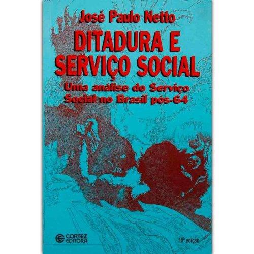 Ditadura e serviço social - uma análise do Serviço Social no Brasil pós-64 , livro de JOSÉ PAULO NETTO