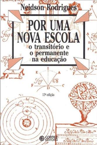 Por uma nova escola - o transitório e o permanente na educação, livro de Neidson Rodrigues