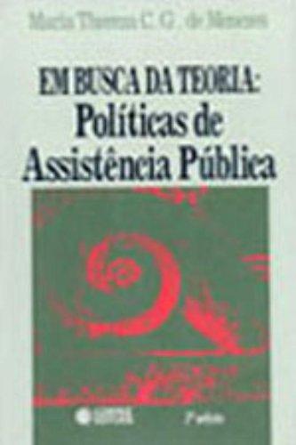 Em Busca Da Teoria - Politica E Assistencia Publica, livro de Maria Thereza C. G. Menezes