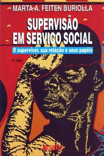 Supervisão em Serviço Social. O Supervisor, Sua Relação e Seus Papéis, livro de Marta A. Feiten Buriolla