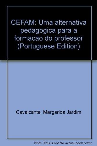 Cefam. Uma Alternativa Pedagógica Para Formação Do Professor, livro de Margarida Jardim Cavalcante