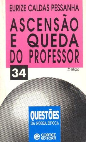 Ascensao E Queda Do Professor 34, livro de Eurize Caldas Pessanha