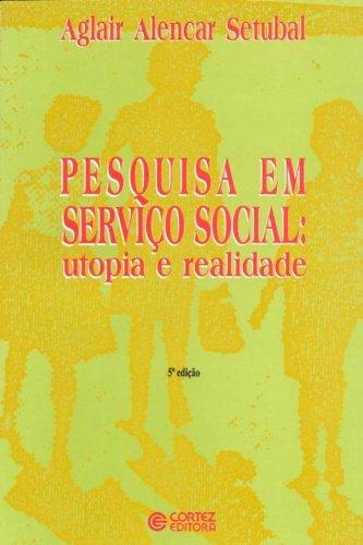 Pesquisa Em Serviço Social. Utopia E Realidade, livro de Aglair Alencar Setubal