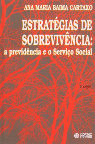 Estratégias de Sobrevivência. A Previdência e o Serviço Social, livro de Ana Maria Baima Cartaxo