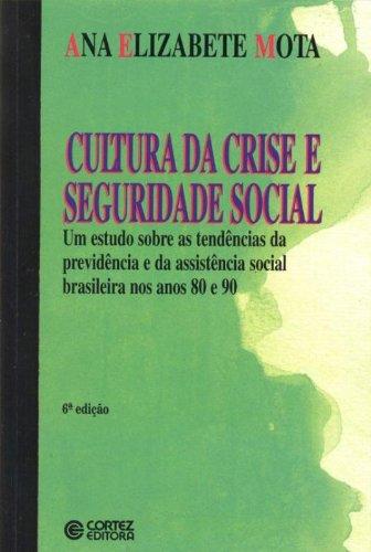 Cultura da crise e seguridade social - um estudo sobre as tendências da previdências e da assistênci, livro de Ana Elizabete Mota