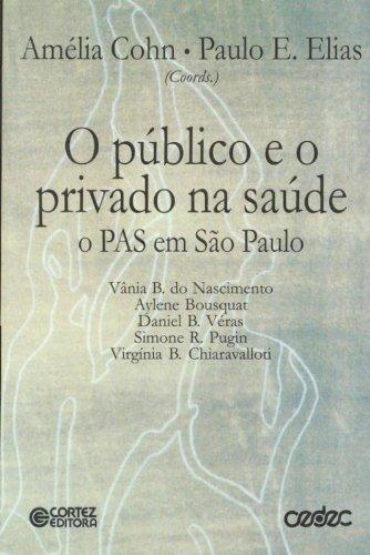 Público E O Privado Na Saúde O Pas Em São Paulo, livro de Amalia Cohn
