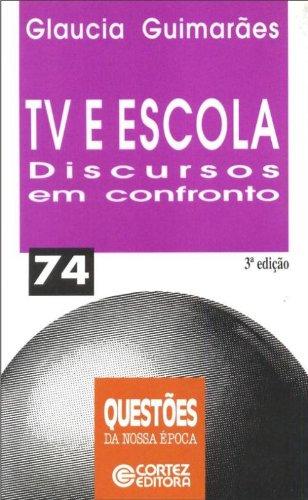Tv E Escola Discursos Em Confronto 74, livro de Glaucia Guimaraes