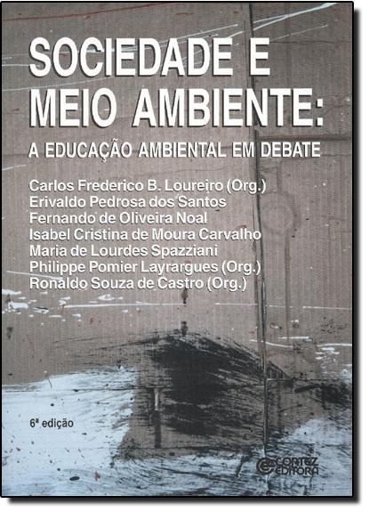 Sociedade e Meio Ambiente: a Educacao Ambiental em Debate, livro de Claudia Regina Magalhães Loureiro
