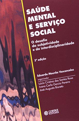 Saúde Mental e Serviço Social. O Desafio da Subjetividade e da Interdisciplinaridade, livro de Eduardo Mourão Vasconcelos