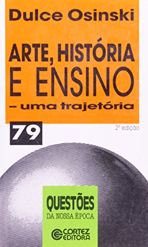 Arte História E Ensino. Uma Trajetoria 79, livro de Dulce Osinski