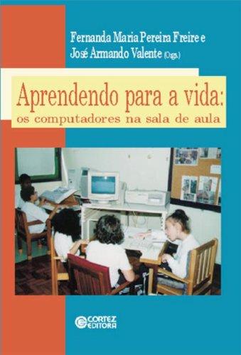Aprendendo Para A Vida - Os Computadores na Sala de Aula, livro de Fernanda Maria Pereira^ Valente, José Armando Freire