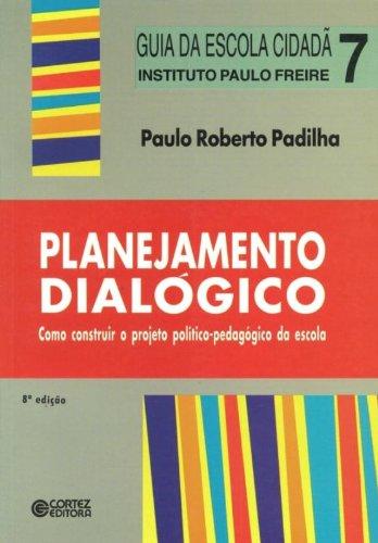 Planejamento dialógico - como construir o projeto político-pedagógico da escola (9ª edição), livro de Paulo Roberto Padilha