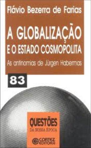 A Globalização E O Estado Cosmopolita. As Antinomias De Jurgen Haberm - 83, livro de Flavio Bezerra de Farias