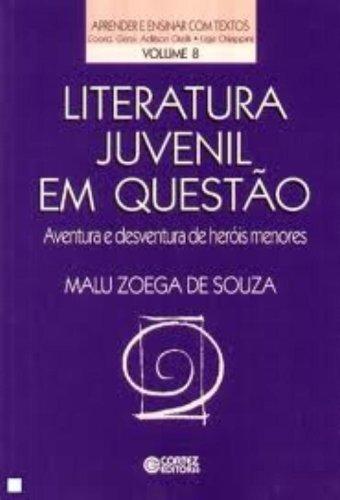 Literatura Juvenil em Questão. Aventura e Desventura de Heróis Menores, livro de Malu Zoega de Souza