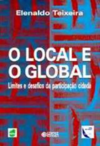 O Local e o Global. Limites e Desafios da Participação Cidadã, livro de Elenaldo Teixeira