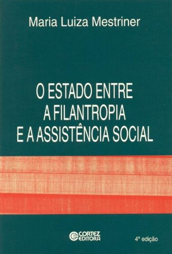 O Estado Entre a Filantropia e a Assistência Social, livro de Maria Luiza Mestriner