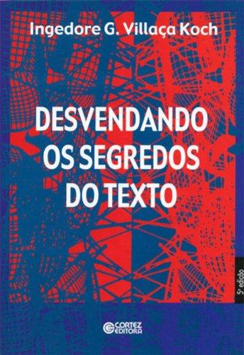 Desvendando os segredos do texto, livro de Ingedore Villaça Koch