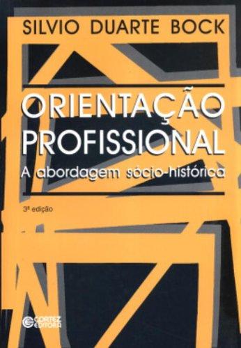 Orientação profissional - a abordagem sócio-histórica, livro de Silvio Duarte Bock