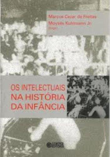 Os Intelectuais na História da Infância, livro de Marcos Cezar de Freitas